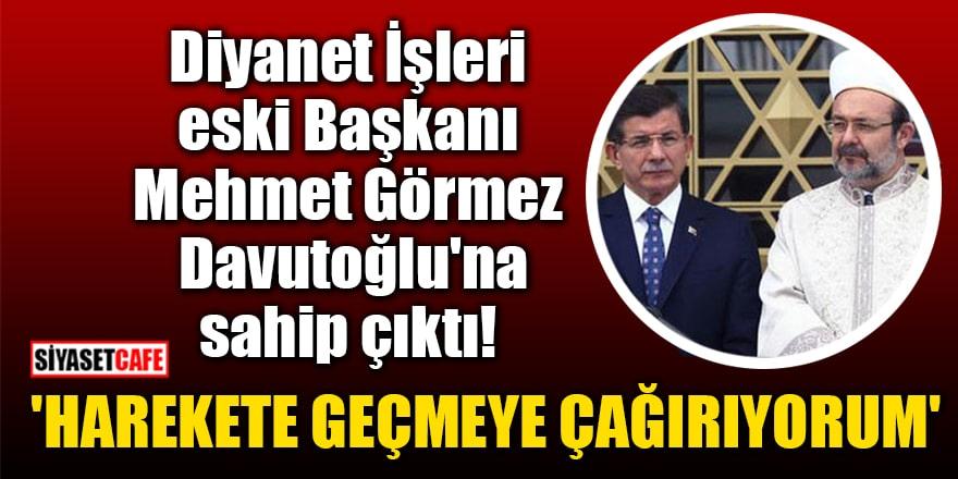 Diyanet İşleri eski Başkanı Görmez Davutoğlu'na sahip çıktı! 'Harekete geçmeye çağırıyorum'
