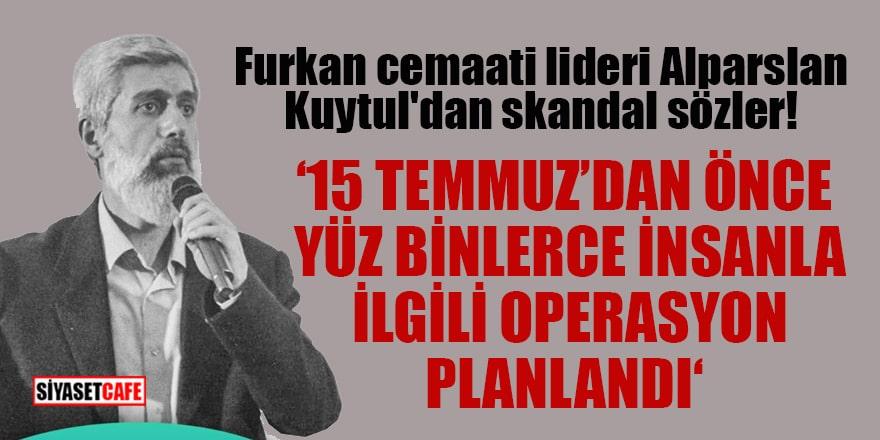 Furkan cemaati lideri Alparslan Kuytul'dan skandal sözler! '15 Temmuz bir projedir'