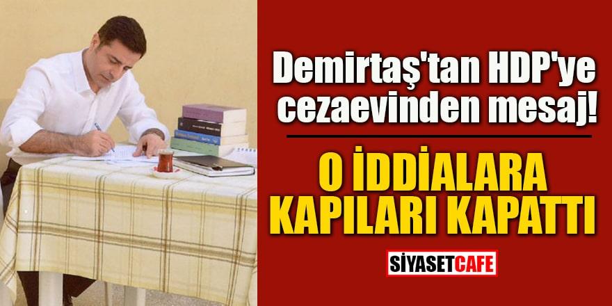Demirtaş'tan HDP'ye cezaevinden mesaj! O iddialara kapıları kapattı