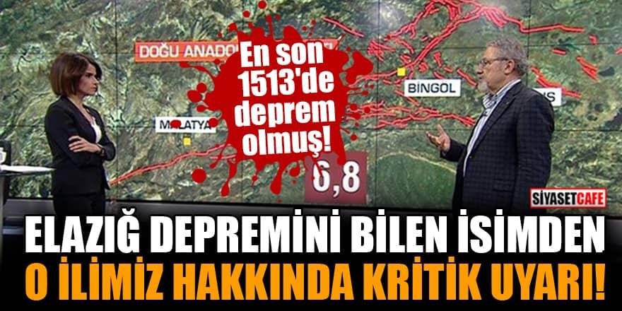 Elazığ depremini bilen Prof. Dr. Naci Görür'den O ilimiz hakkında kritik uyarı!