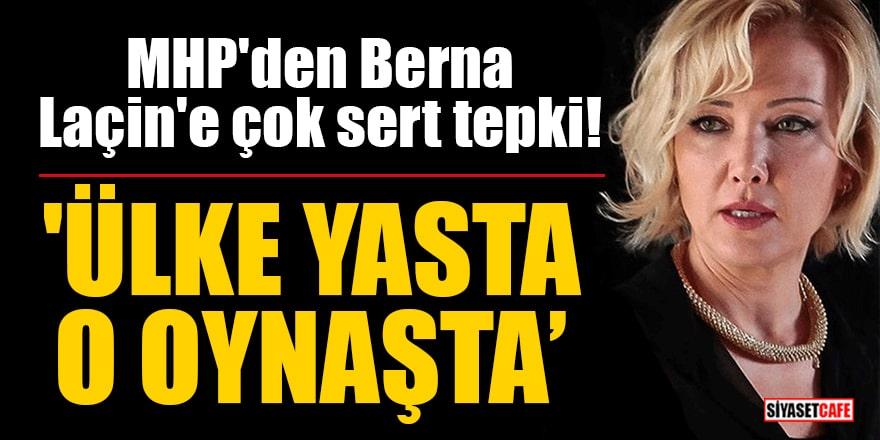 MHP'den Berna Laçin'e çok sert tepki! 'Ülke yasta o oynaşta!