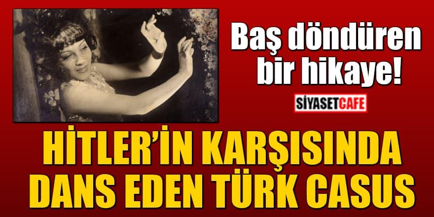 Baş döndüren bir hikaye: İşte Hitler'in karşısında dans eden Türk casus