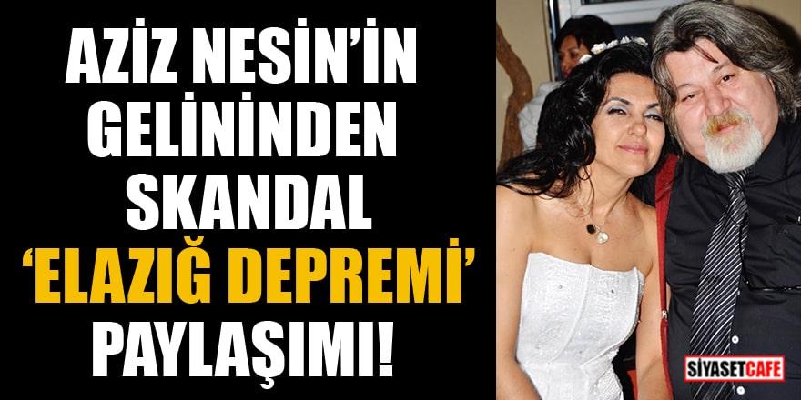 Aziz Nesin'in gelininden skandal 'Elazığ depremi' paylaşımı!