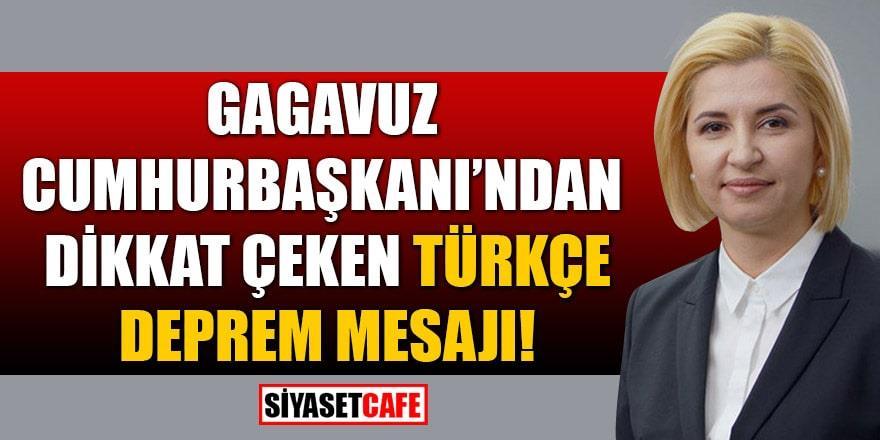 Gagavuz Cumhurbaşkanı İrina Valah'tan Türkçe deprem mesajı