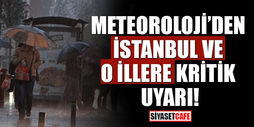 Meteoroloji'den İstanbul ve O İllere kritik uyarı!