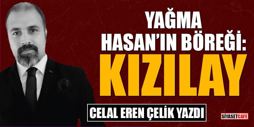 Celal Eren Çelik yazdı: Yağma Hasan'ın böreği: Kızılay