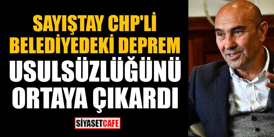 Sayıştay, CHP'li belediyedeki deprem usulsüzlüğünü ortaya çıkardı