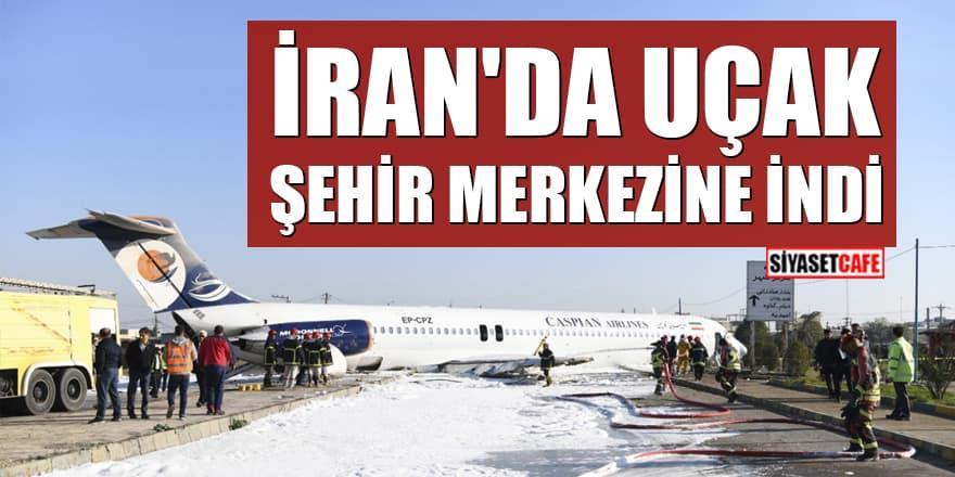 İran'da uçak şehir merkezine indi