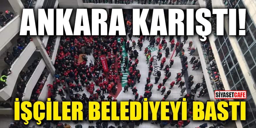Ankara karıştı! İşçiler belediyeyi bastı