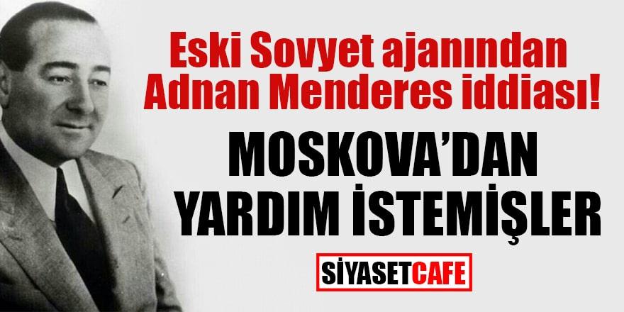 Eski Sovyet ajanından Adnan Menderes iddiası! Moskova'dan yardım istemişler