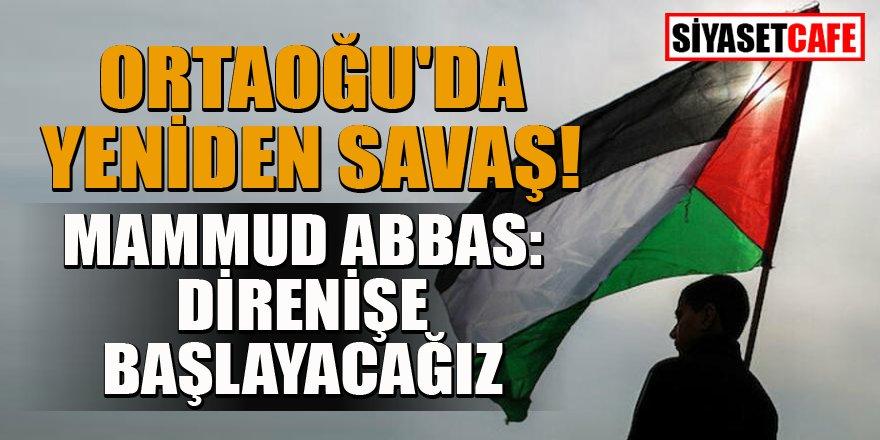 Filistin Başkanı Abbas: Direnişe başlayacağız