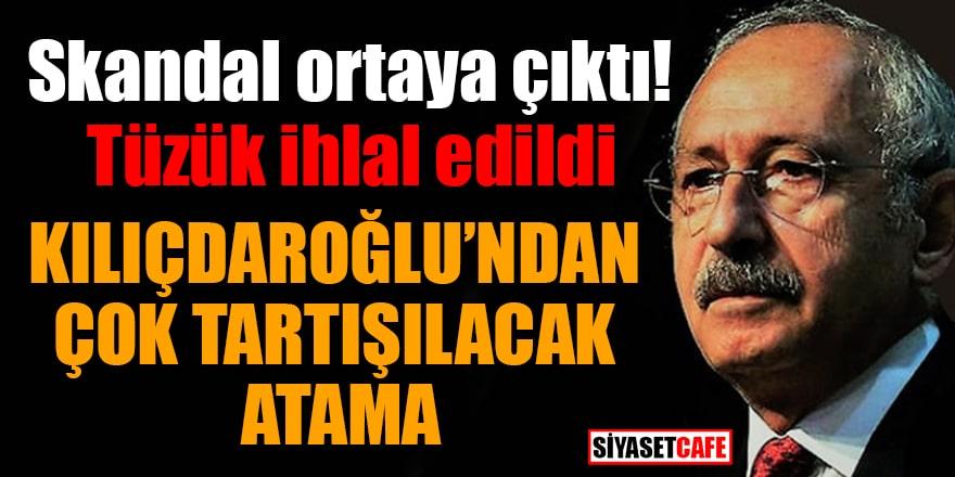 Skandal gerçek ortaya çıktı!Kılıçdaroğlu'ndan çok tartışılacak atama