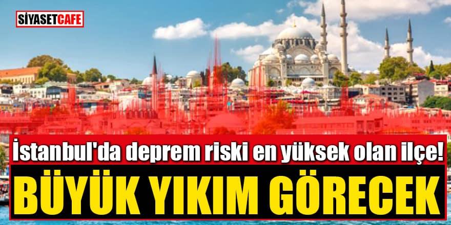 İstanbul'da deprem riski en yüksek olan ilçe! Büyük yıkım görecek