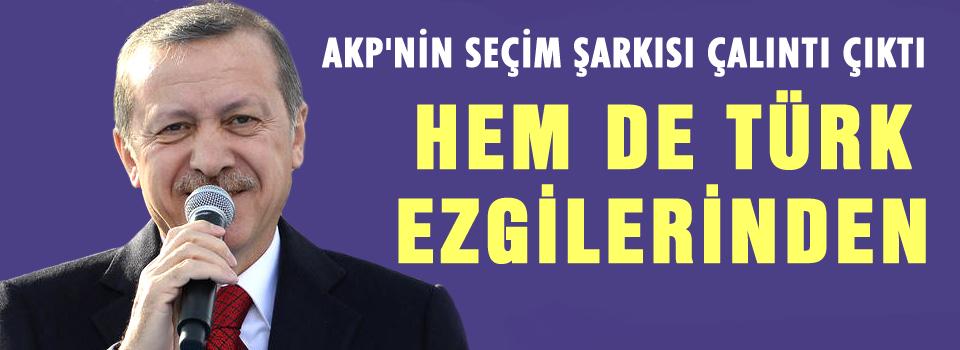 AKP'nin Seçim Şarkısı Çalıntı Çıktı