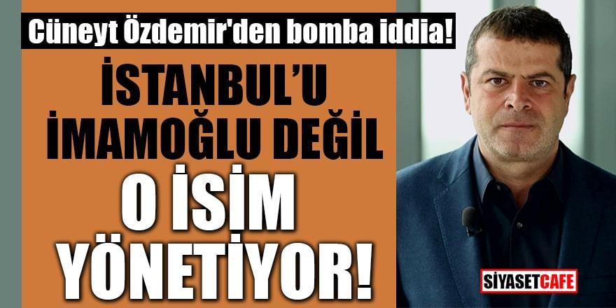 Cüneyt Özdemir'den bomba iddia! İstanbul'u İmamoğlu değil, o isim yönetiyor