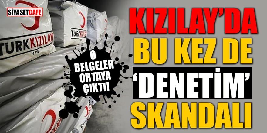 Kızılay'da bu kez de 'Denetim firması'skandalı!