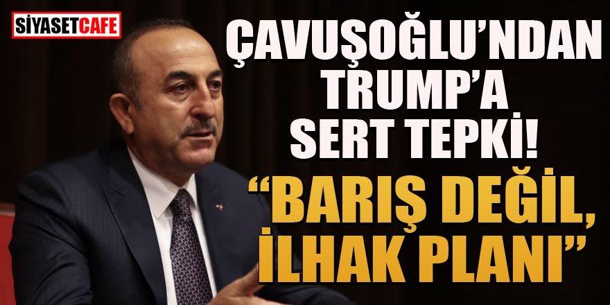 Bakan Çavuşoğlu'ndan Trump'ın barış anlaşmasına sert tepki!