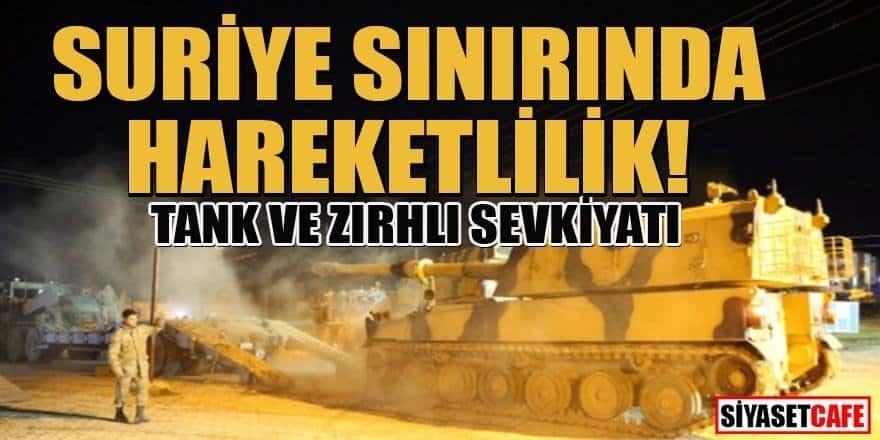 TSK'dan Suriye sınırına tank ve zırhlı sevkiyatı!