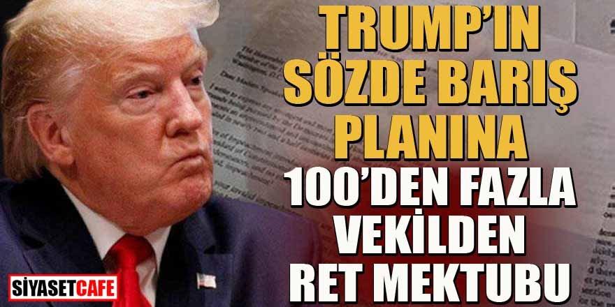 Trump'ın barış planına 100'den fazla vekilden ret mektubu!