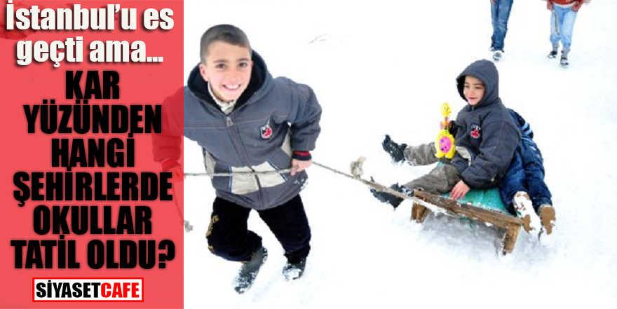 Kar nedeniyle hangi şehirlerde okullar tatil oldu?