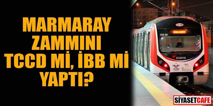 Marmaray zammını TCCD mi, İBB mi yaptı?