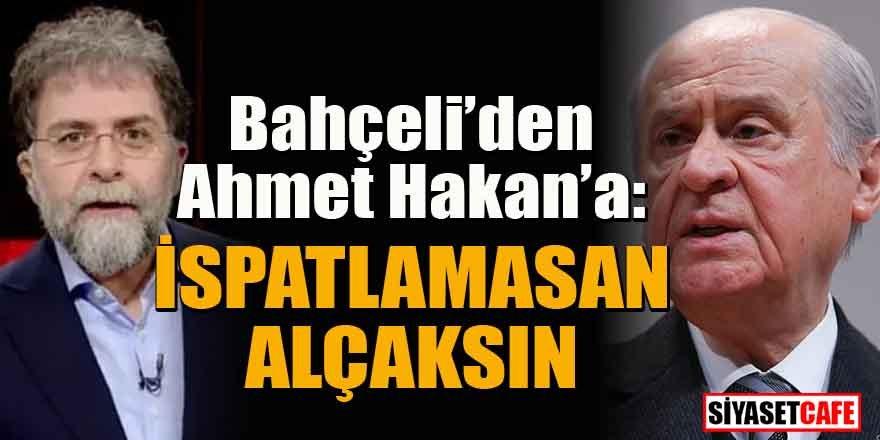 Bahçeli, Ahmet Hakan'a ateş püskürdü! 'İspatlamazsan alçaksın'