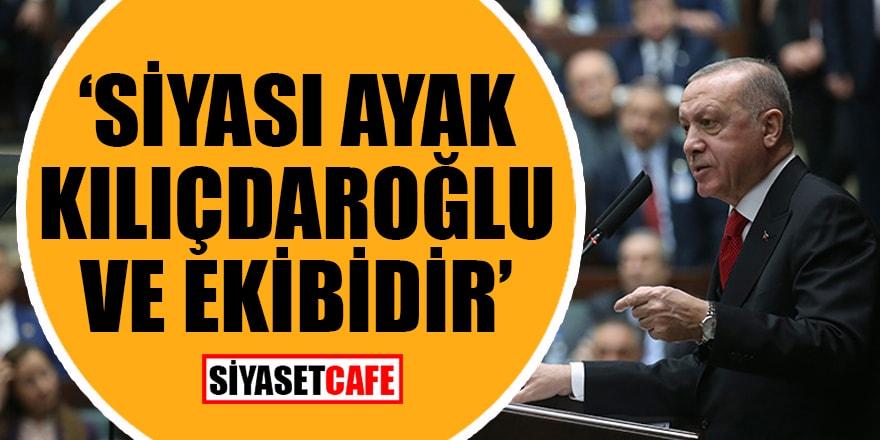 Cumhurbaşkanı Recep Tayyip Erdoğan: Siyasi ayak Kılıçdaroğlu ve ekibidir