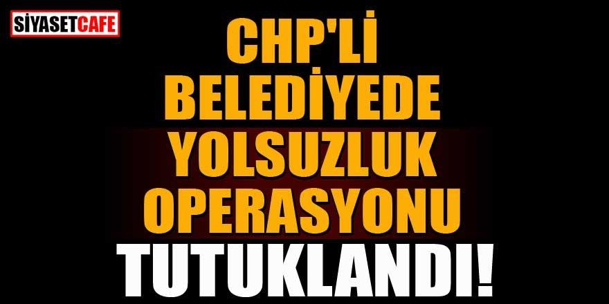 CHP'li Belediyede 'yolsuzluk operasyonu'