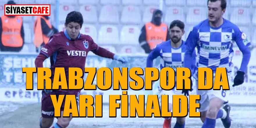 Trabzonspor adını yarı finale yazdırdı!
