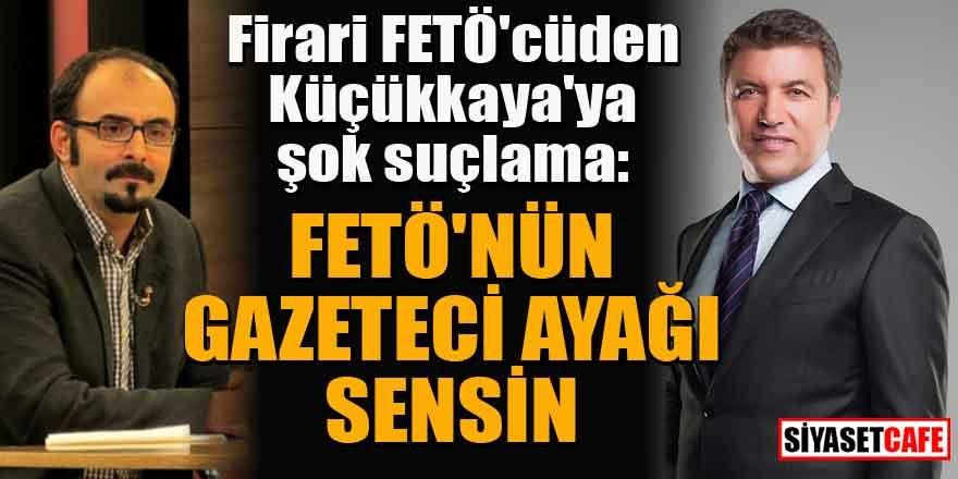 Firari FETÖ'cüden Küçükkaya'ya şok suçlama: FETÖ'nün gazeteci ayağı