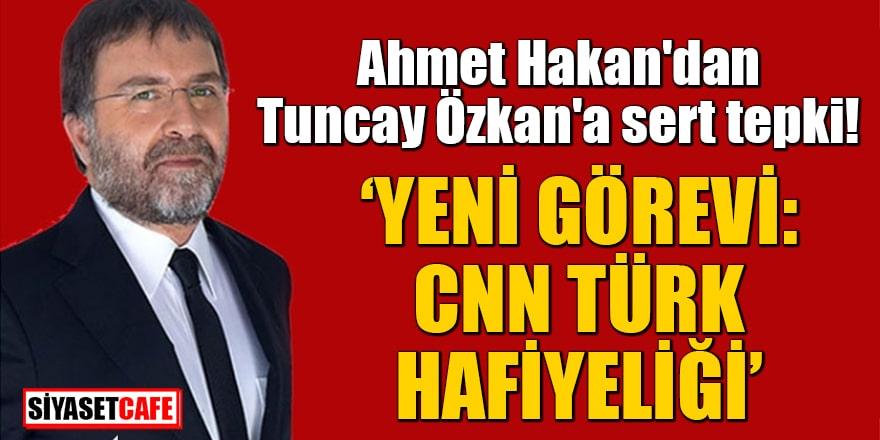 """Ahmet Hakan'dan Tuncay Özkan'a sert tepki! """"Yeni görevi: CNN Türk hafiyeliği"""""""