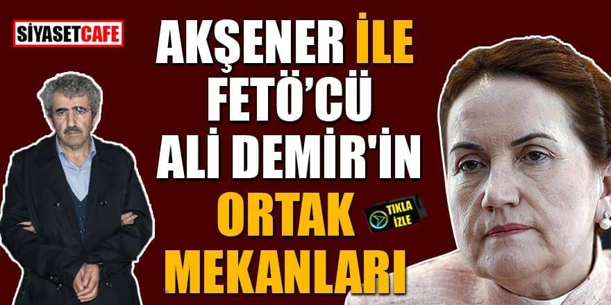 Meral Akşener ile FETÖ'cü Ali Demir aynı mekanda
