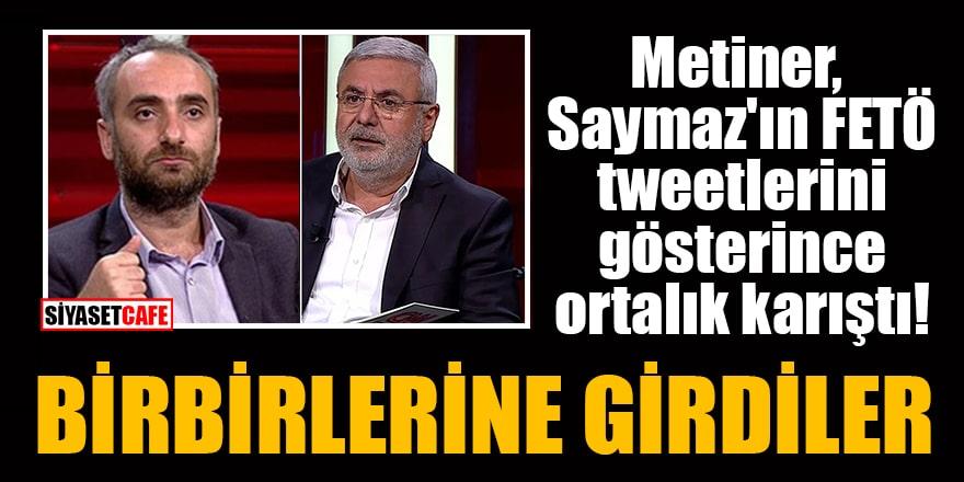 Metiner, Saymaz'ın FETÖ tweetlerini gösterince ortalık karıştı! Birbirlerine girdiler