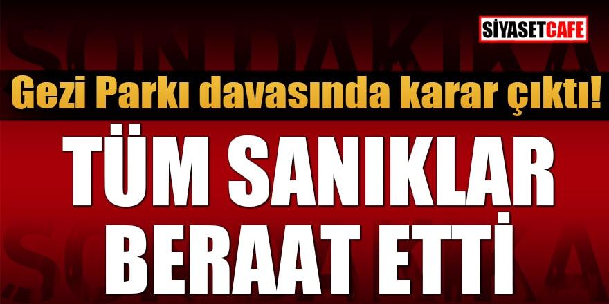 Gezi Parkı davasında karar çıktı! Tüm sanıklar beraat etti