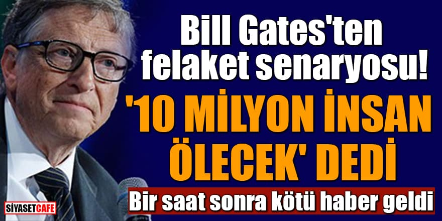 Bill Gates'ten felaket senaryosu: '10 milyon insan ölecek' dedi! Bir saat sonra kötü haber geldi
