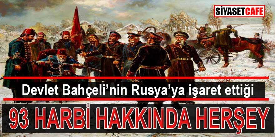 Devlet Bahçeli'nin Rusya'ya işaret ettiği 93 Harbi neden çıkmıştır?