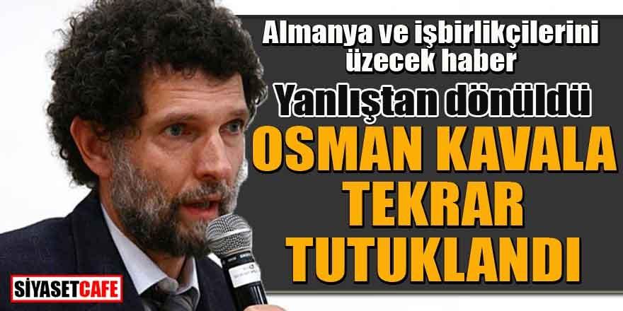Son Dakika! Yanlıştan dönüldü! Osman Kavala tekrar tutuklandı