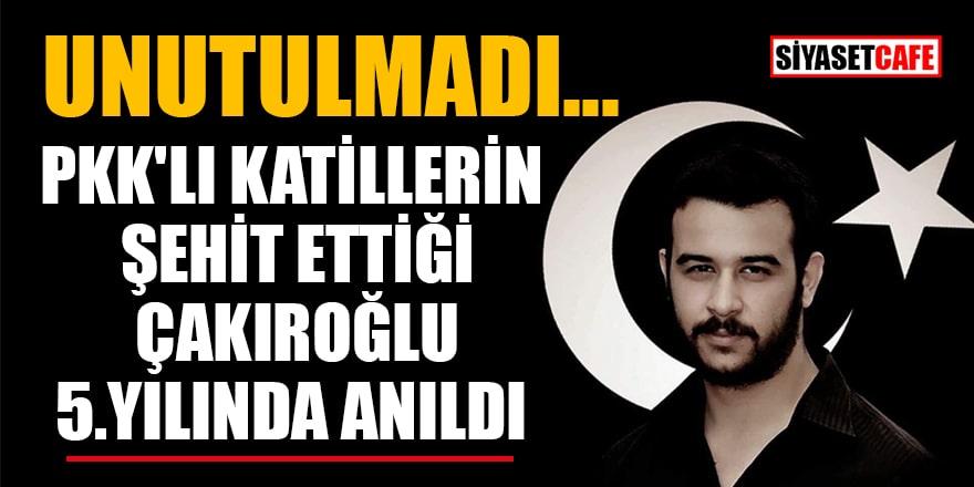 PKK'lı katillerin şehit ettiği Çakıroğlu 5.yılında anıldı