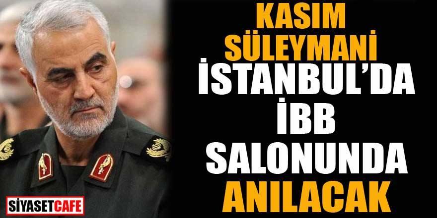 Kasım Süleymani İstanbul'da İBB salonunda anılacak