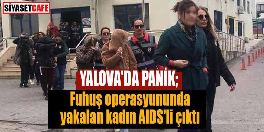 Yalova'da fuhuş operasyununda yakalan kadın AIDS'li çıktı