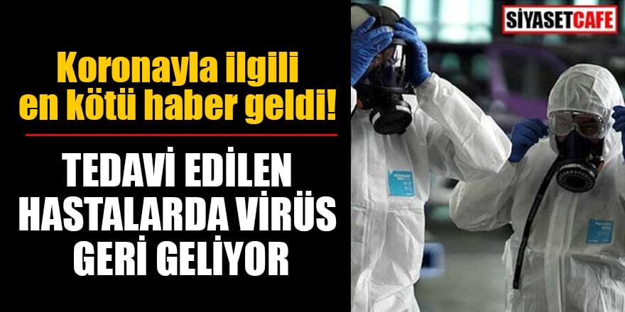 Koronayla ilgili en kötü haber geldi! Tedavi edilen hastalarda virüs geri geliyor
