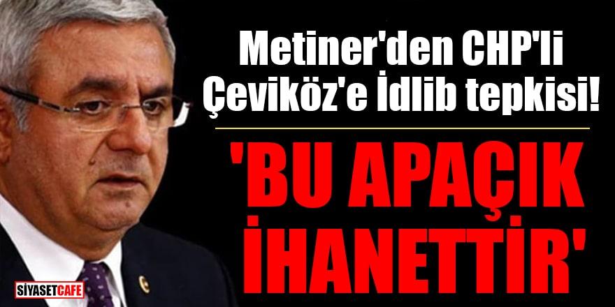 Metiner'den CHP'li Çeviköz'e İdlib tepkisi! 'Bu apaçık ihanettir'