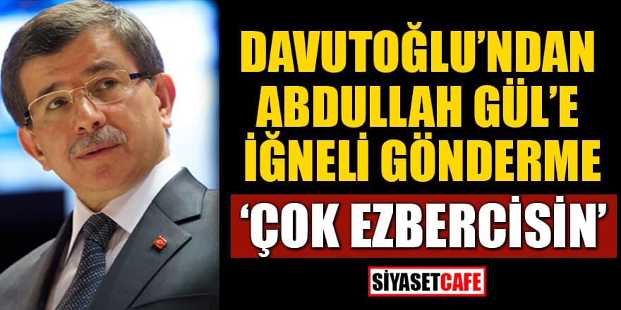 Davutoğlu'ndan Abdullah Gül'e iğneli gönderme! 'Çok ezbercisin'