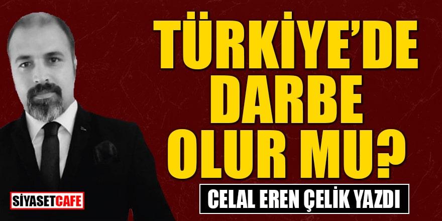 Celal Eren Çelik yazdı: Türkiye'de darbe olur mu?