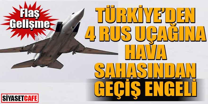 Son dakika! Türkiye 4 Rus uçağına hava sahasını kapattı mı?
