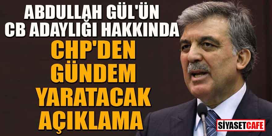 Abdullah Gül'ün CB adaylığı hakkında CHP'den dikkat çeken açıklama