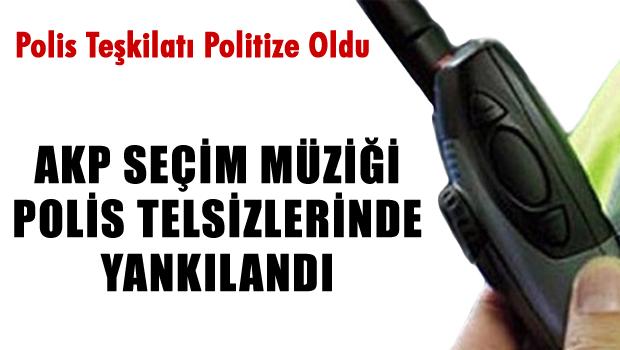 AKP Seçim Müziği Polis Telsizlerinde