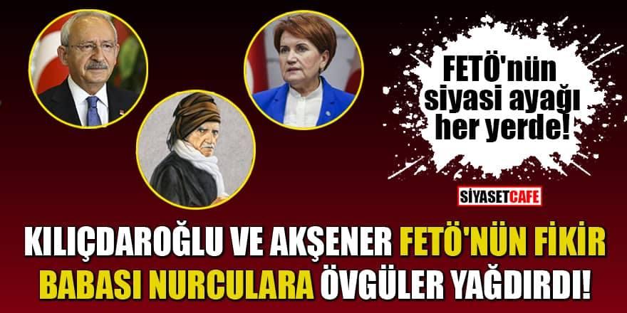 Kılıçdaroğlu ve Akşener'den Nurculara övgüler
