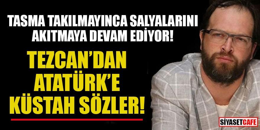 Fatih Tezcan'dan küstah sözler! Atatürk'e 'Eşkiya' dedi