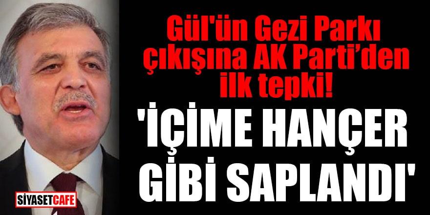 Gül'ün Gezi Parkı çıkışına AK Parti'den ilk tepki! 'İçime hançer gibi saplandı'